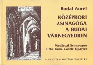 Budai Aurél: Középkori zsinagóga a budai Várnegyedben=Medieval synagogue in the Buda Castle quarter Kiadva 2007 Ára 1000Ft